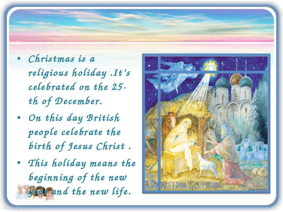 Christmas is a religious holiday .It's celebrated on the 25-th of December. O...