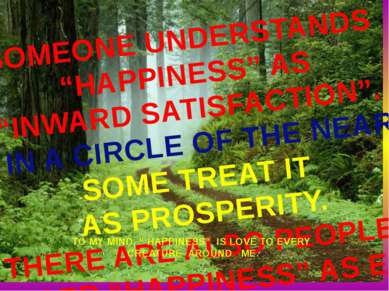 "SOMEONE UNDERSTANDS ""HAPPINESS"" AS ""INWARD SATISFACTION"". THE OTHERS SEE IT I..."