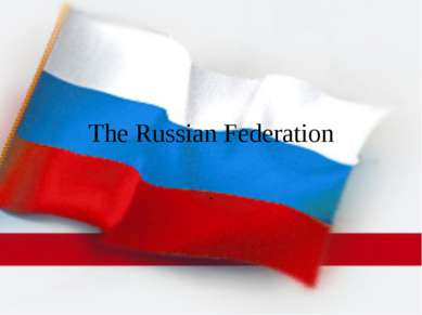 The Russian Federation .