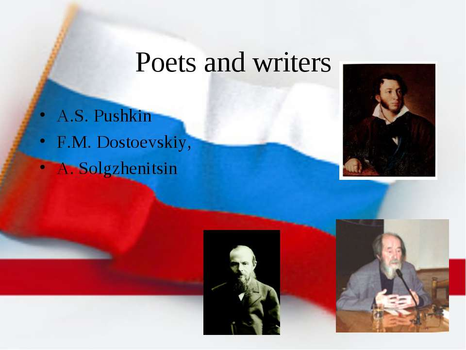 Poets and writers A.S. Pushkin F.M. Dostoevskiy, A. Solgzhenitsin
