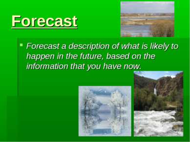 Forecast Forecast a description of what is likely to happen in the future, ba...