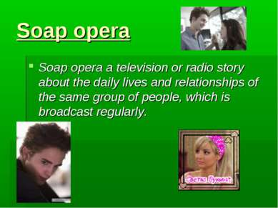 Soap opera Soap opera a television or radio story about the daily lives and r...