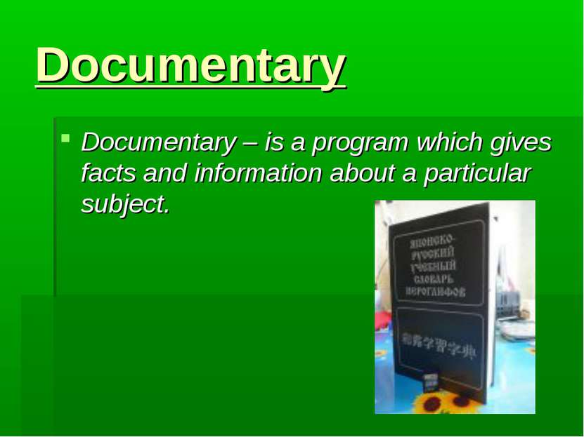 Documentary Documentary – is a program which gives facts and information abou...