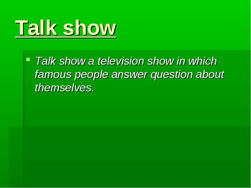 Talk show Talk show a television show in which famous people answer question ...