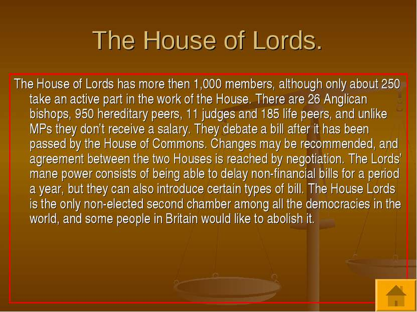 The House of Lords. The House of Lords has more then 1,000 members, although ...
