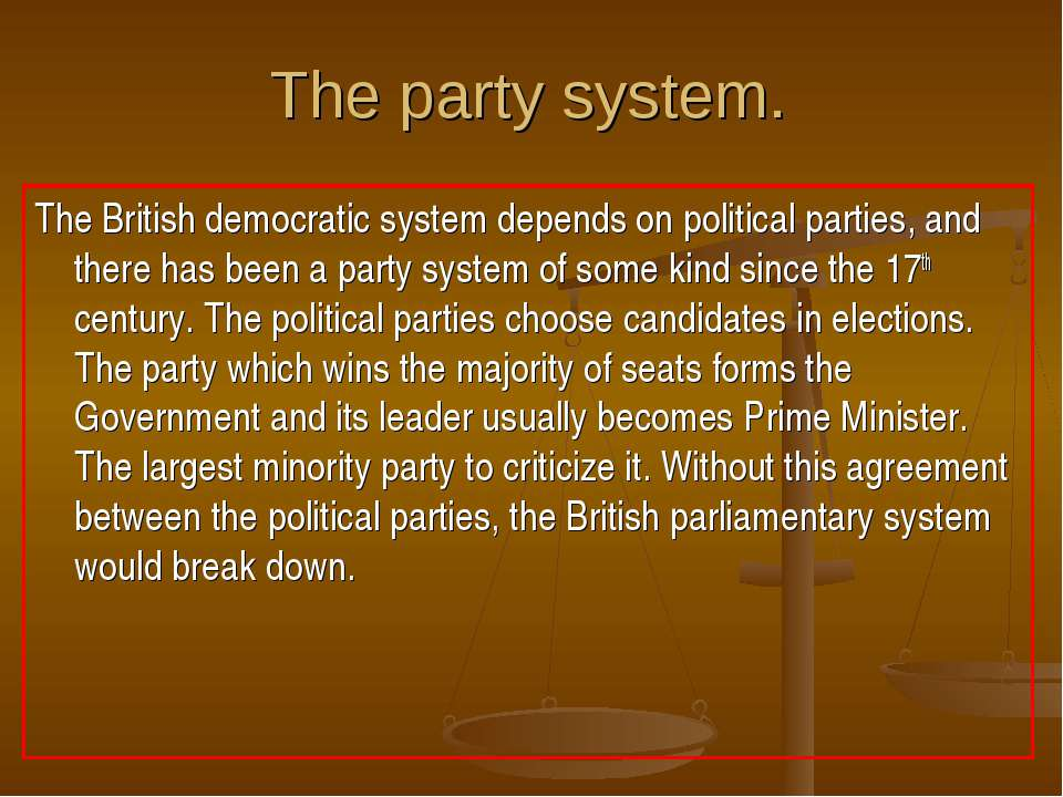 The party system. The British democratic system depends on political parties,...