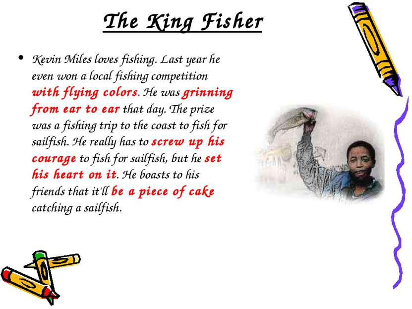 The King Fisher Kevin Miles loves fishing. Last year he even won a local fish...