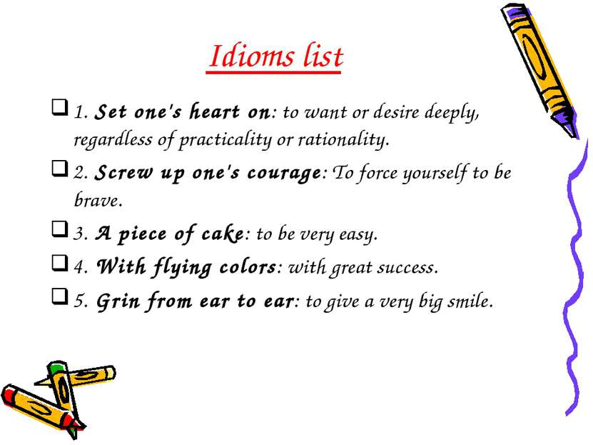 Idioms list 1. Set one's heart on: to want or desire deeply, regardless of p...