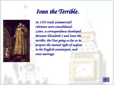 Ivan the Terrible. In 1553 trade (commercial) relations were consolidated. La...