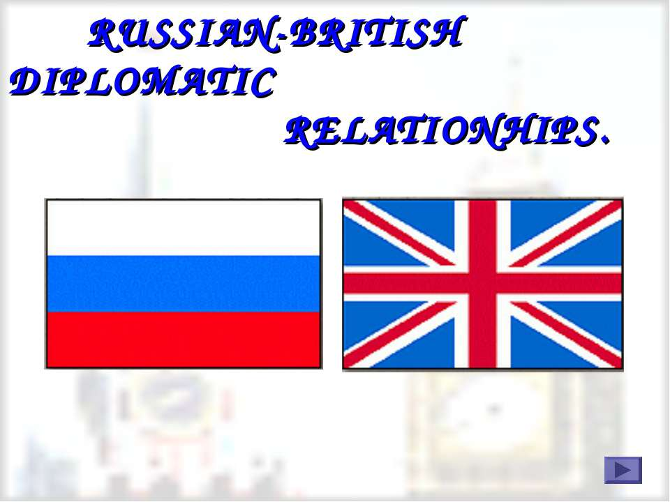 RUSSIAN-BRITISH DIPLOMATIC RELATIONHIPS.