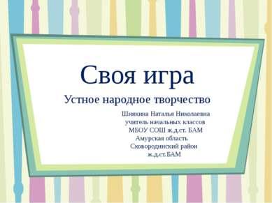Своя игра Устное народное творчество Шнякина Наталья Николаевна учитель начал...