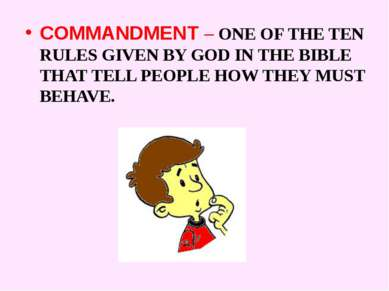 COMMANDMENT – ONE OF THE TEN RULES GIVEN BY GOD IN THE BIBLE THAT TELL PEOPLE...