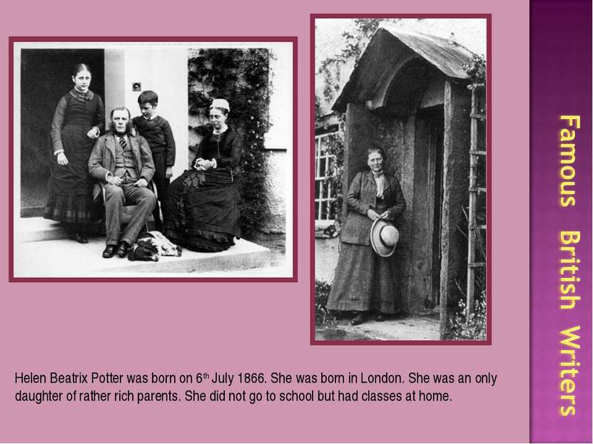 Helen Beatrix Potter was born on 6th July 1866. She was born in London. She w...