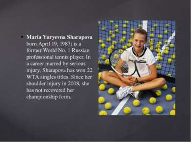 Maria Yuryevna Sharapova born April 19, 1987) is a former World No. 1 Russian...