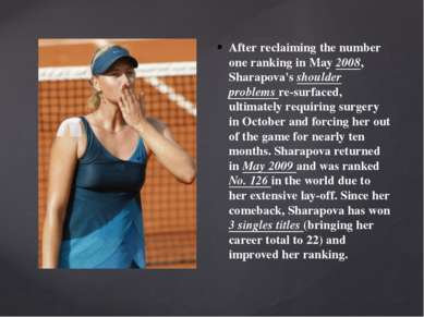 After reclaiming the number one ranking in May 2008, Sharapova's shoulder pro...