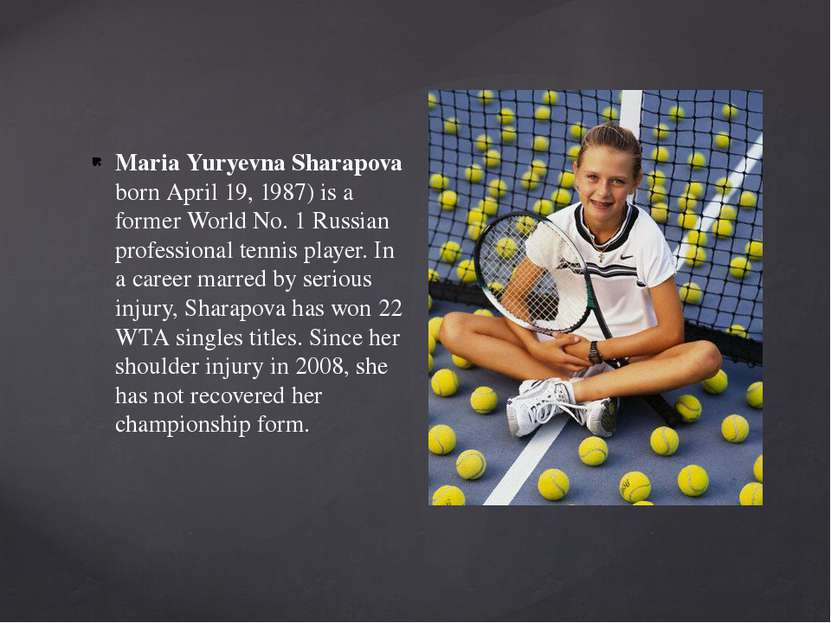 Maria Yuryevna Sharapova born April 19, 1987) is a former World No.1 Russian...
