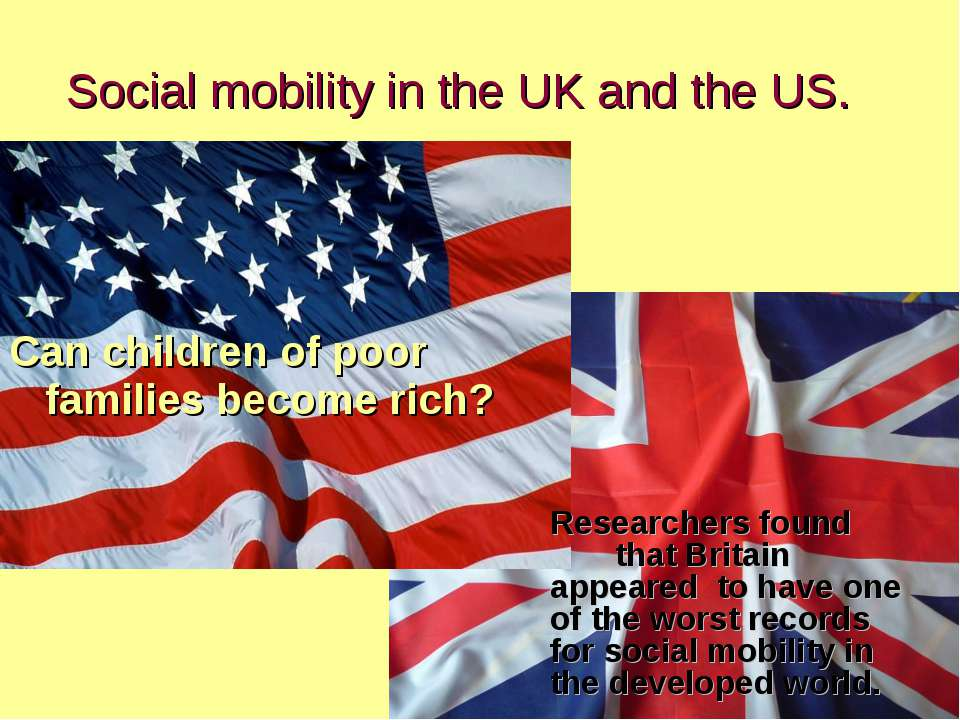 Social mobility in the UK and the US. Can children of poor families become ri...