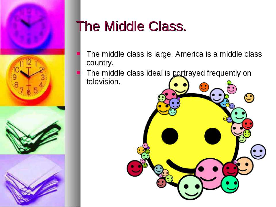 The Middle Class. The middle class is large. America is a middle class countr...