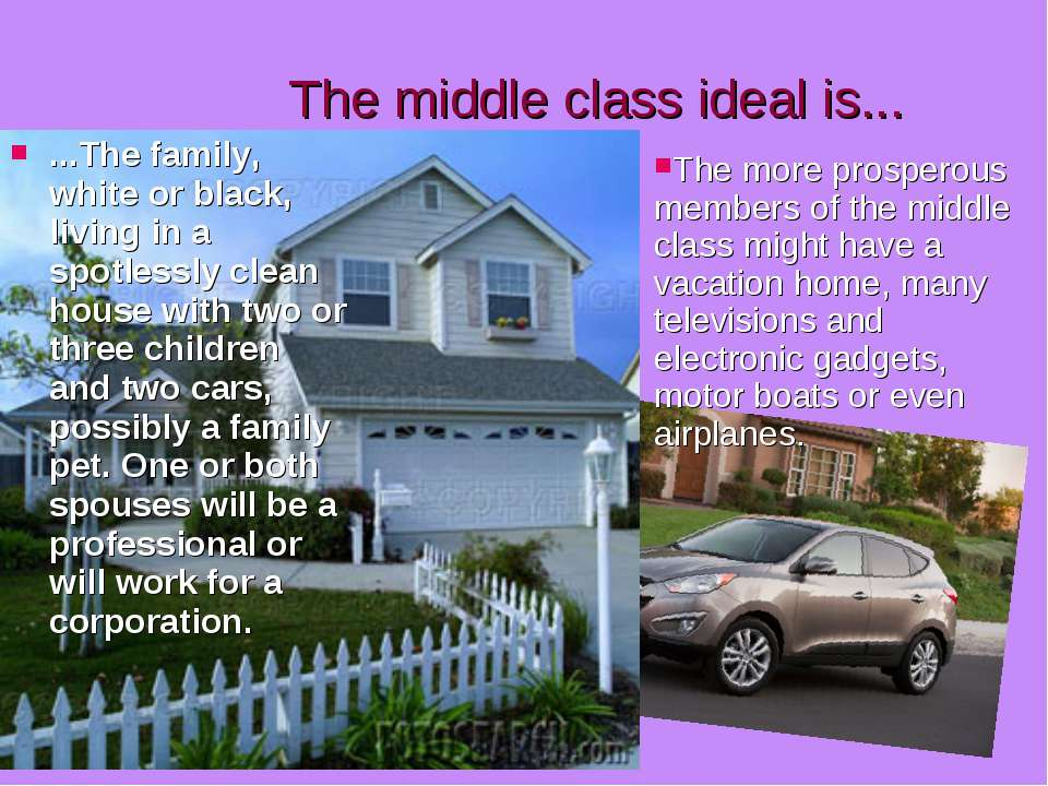 The middle class ideal is... ...The family, white or black, living in a spotl...