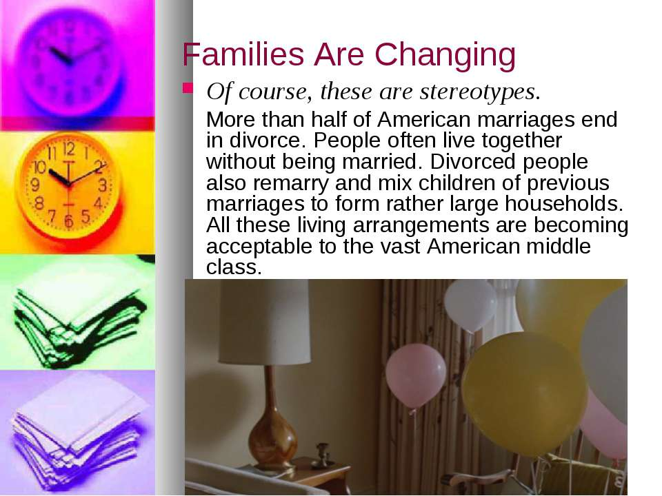 Families Are Changing Of course, these are stereotypes. More than half of Ame...