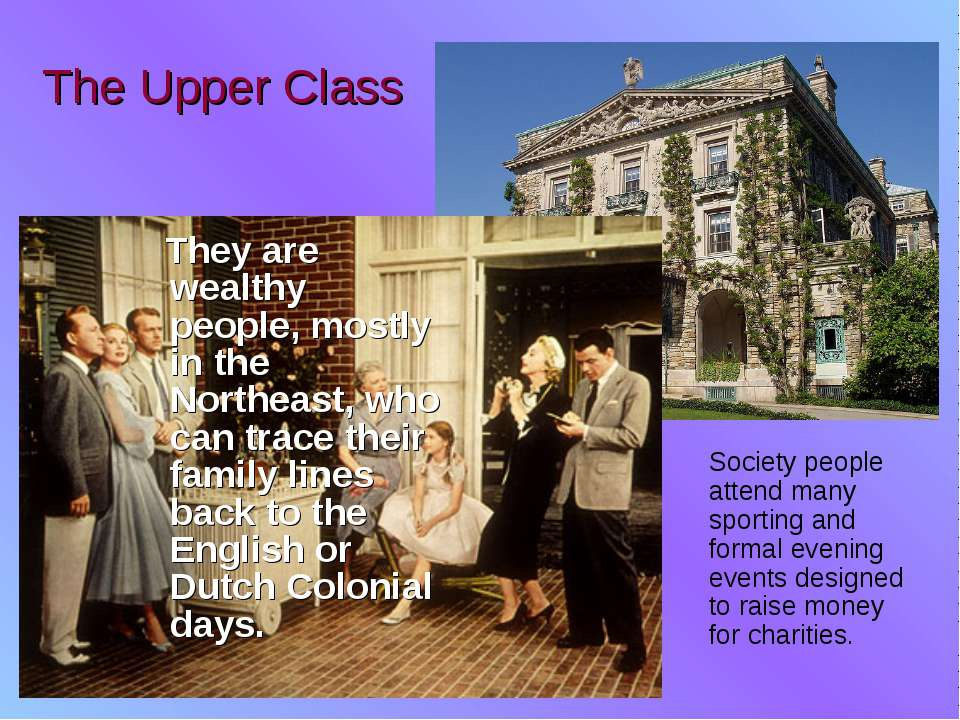 The Upper Class They are wealthy people, mostly in the Northeast, who can tra...