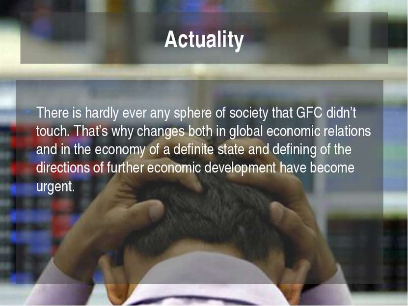 There is hardly ever any sphere of society that GFC didn't touch. That's why ...