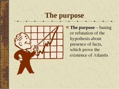 The purpose The purpose – basing or refutation of the hypothesis about presen...
