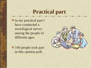 Practical part In my practical part I have conducted a sociological survey am...