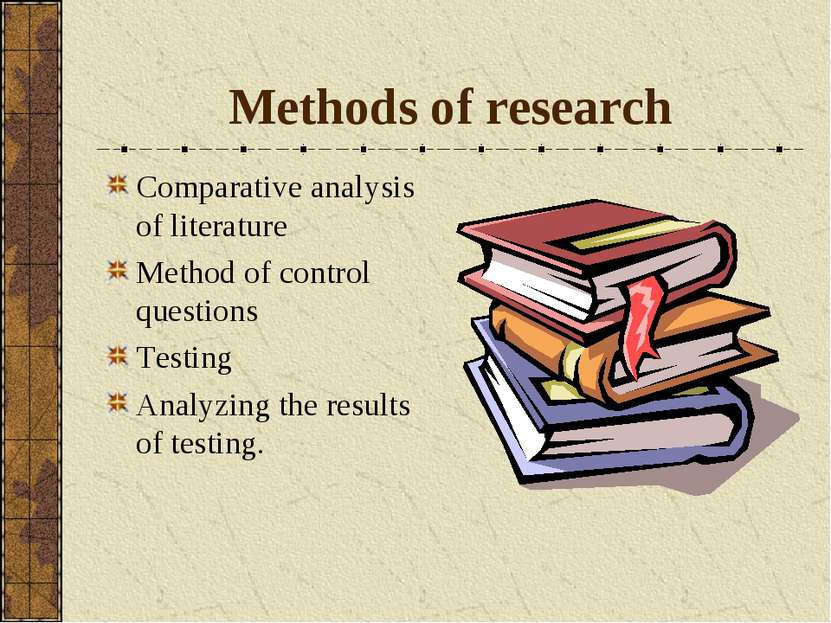 Methods of research Comparative analysis of literature Method of control ques...