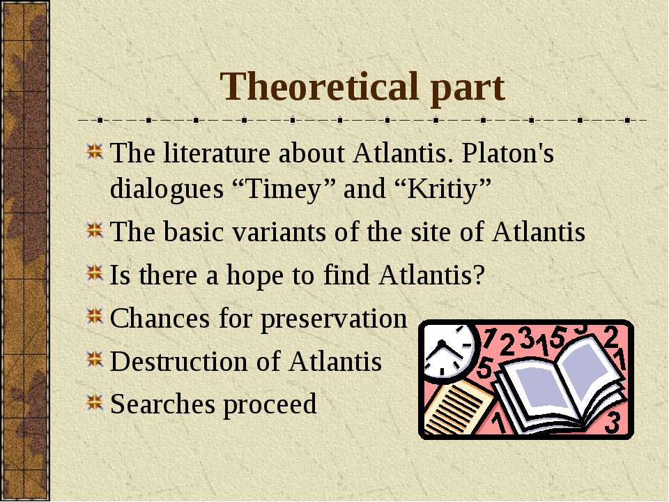 "Theoretical part The literature about Atlantis. Platon's dialogues ""Timey"" an..."