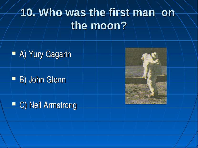 10. Who was the first man on the moon? A) Yury Gagarin B) John Glenn C) Neil ...