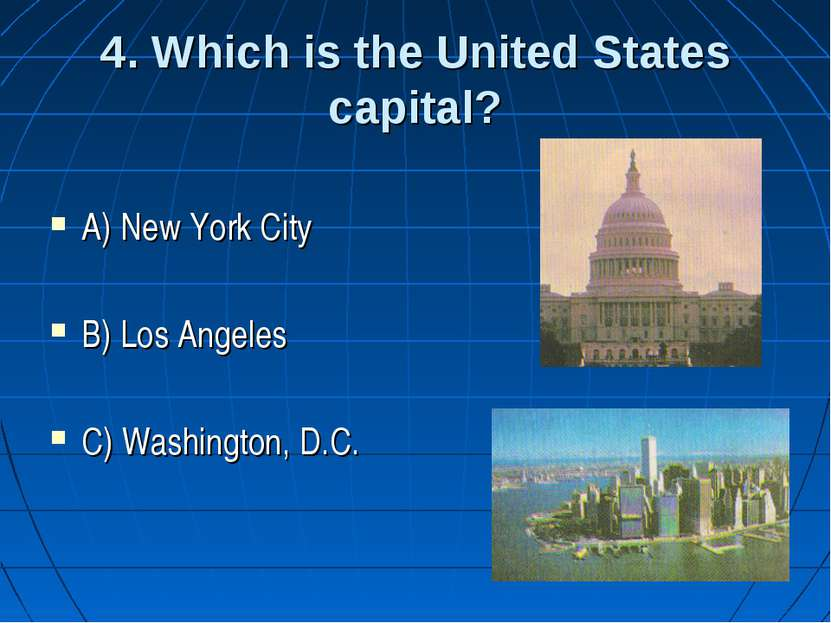 4. Which is the United States capital? A) New York City B) Los Angeles C) Was...