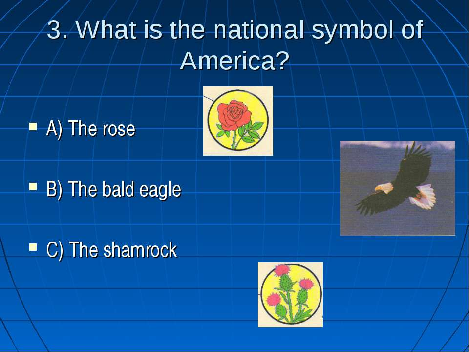 3. What is the national symbol of America? A) The rose B) The bald eagle C) T...