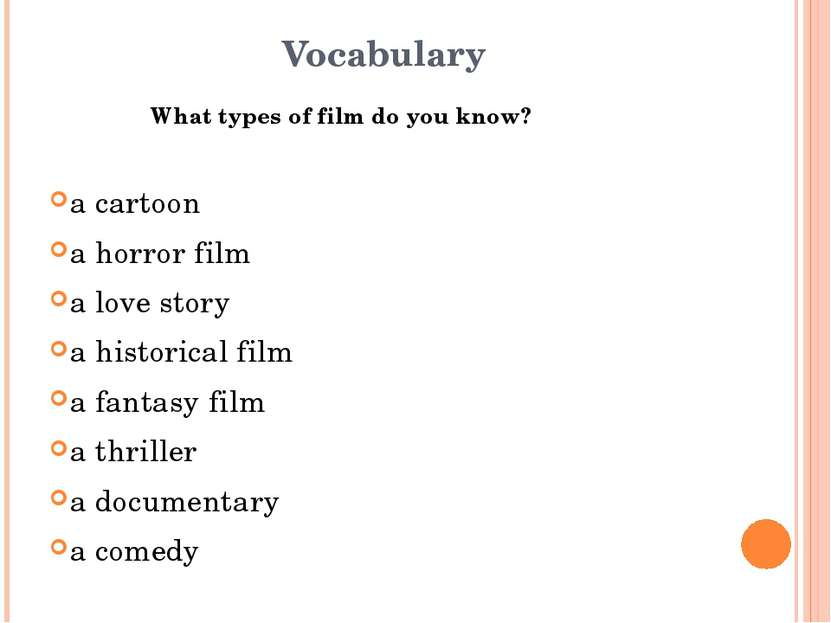 Vocabulary What types of film do you know? a cartoon a horror film a love sto...