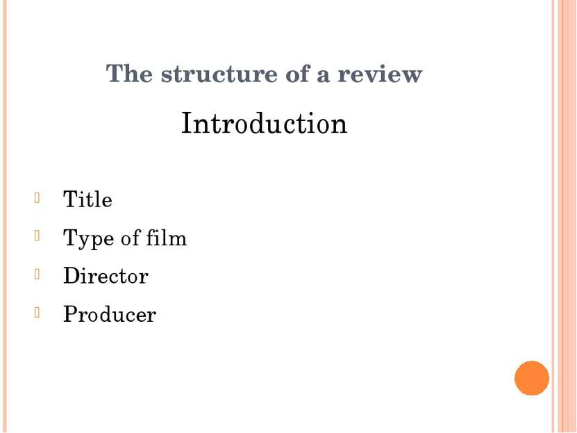 Introduction Title Type of film Director Producer The structure of a review
