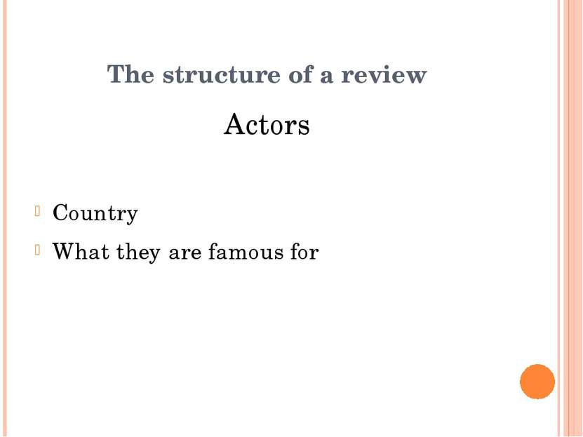Actors Country What they are famous for The structure of a review