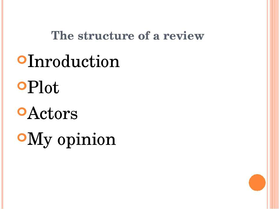 The structure of a review Inroduction Plot Actors My opinion