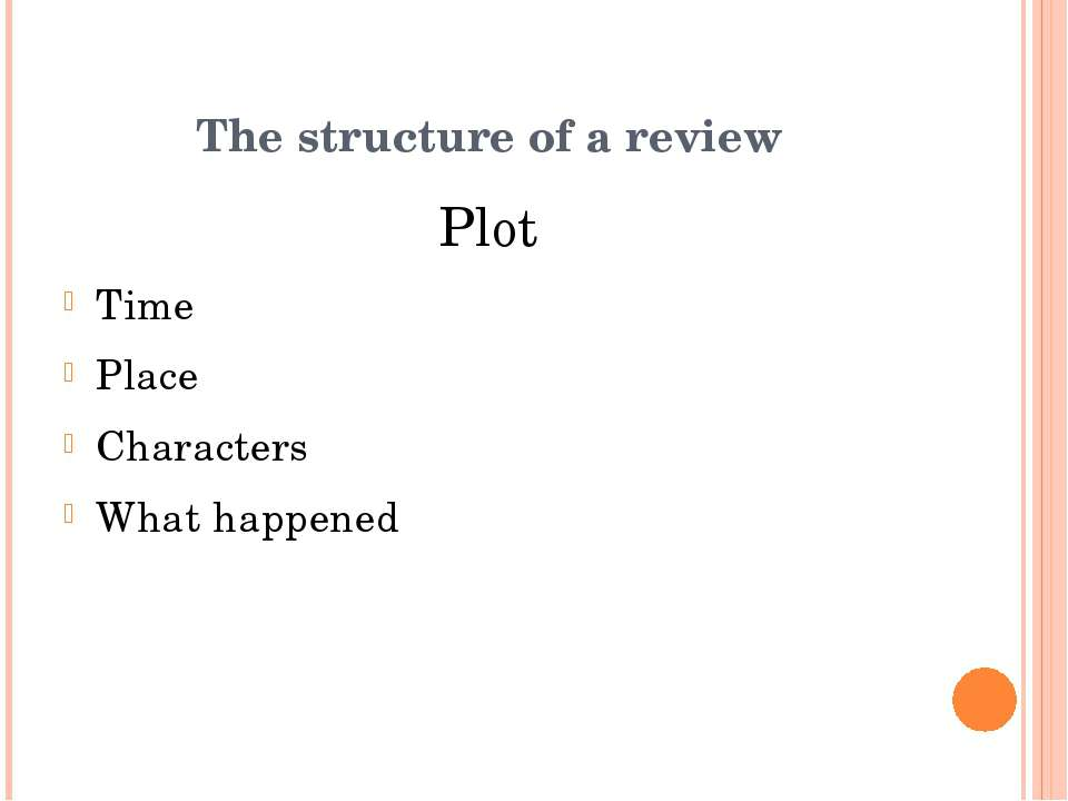 Plot Time Place Characters What happened The structure of a review