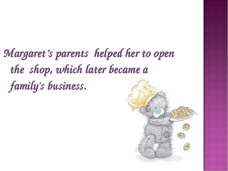 Margaret's parents helped her to open the shop, which later became a family's...