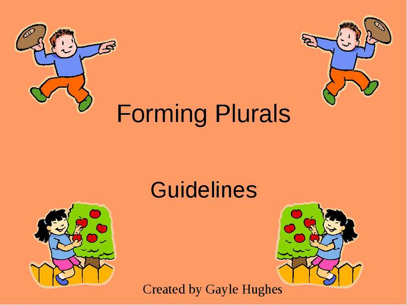 Forming Plurals Guidelines Created by Gayle Hughes