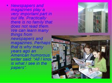 Newspapers and magazines play a very important part in our life. Practically ...