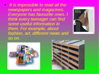 It is impossible to read all the newspapers and magazines. Everyone has favou...