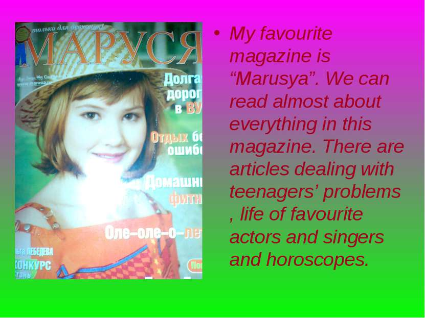 """My favourite magazine is """"Marusya"""". We can read almost about everything in th..."""