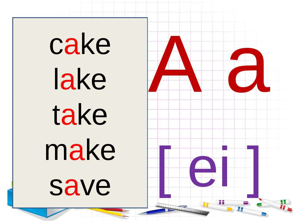 A a [ ei ] cake cake lake take make save
