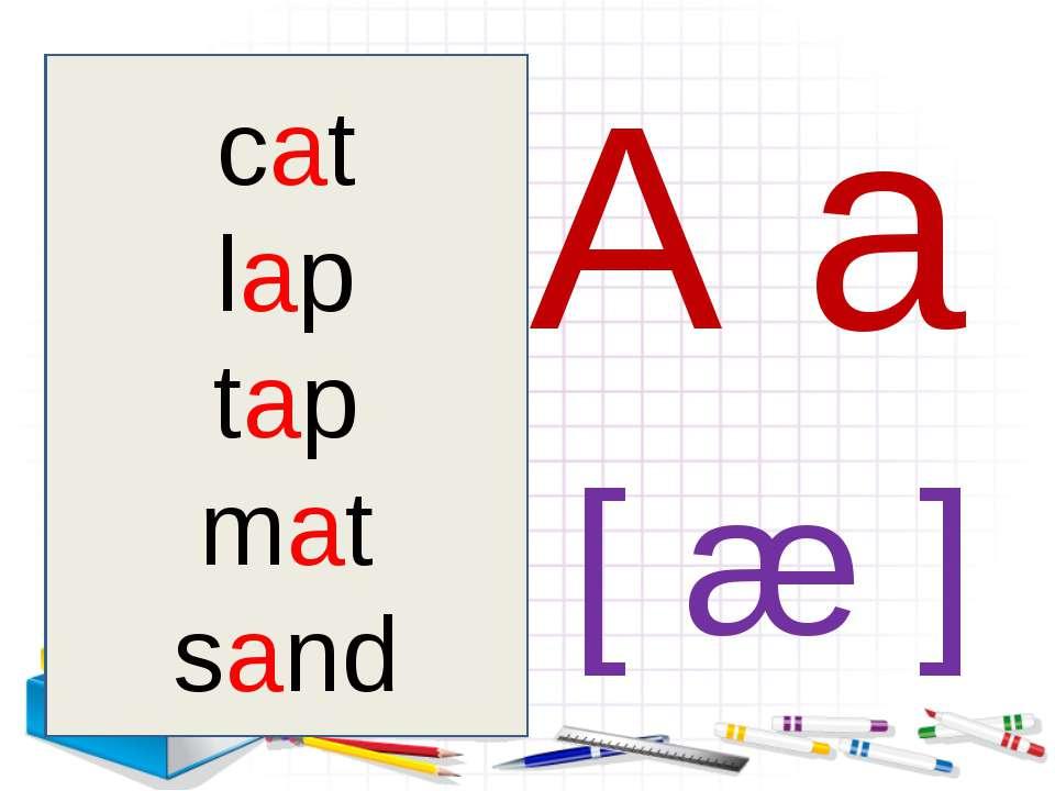 A a [ æ ] cat lap tap mat sand