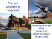 You are welcome to Yugorsk!