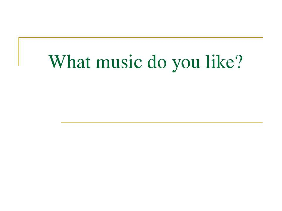 What music do you like?
