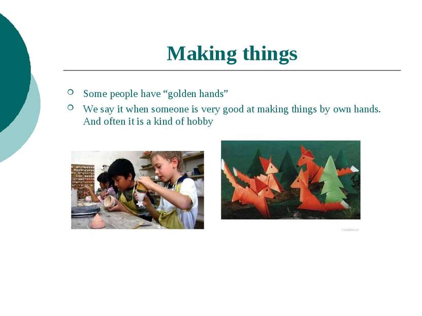 """Making things Some people have """"golden hands"""" We say it when someone is very ..."""