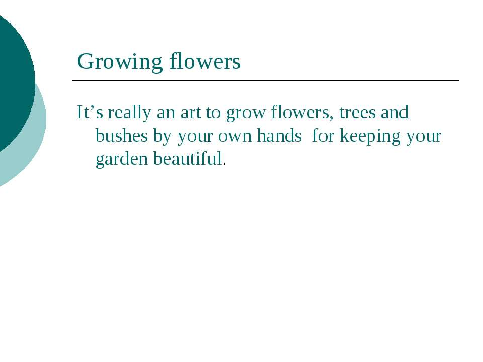 Growing flowers It's really an art to grow flowers, trees and bushes by your ...