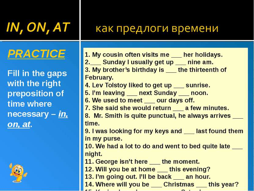 PRACTICE Fill in the gaps with the right preposition of time where necessary ...
